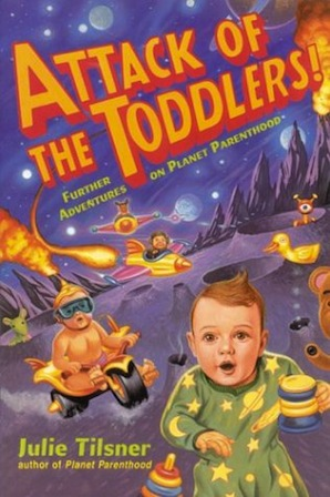 Attack of the Toddlers! : Further Adventures on Planet Parenthood