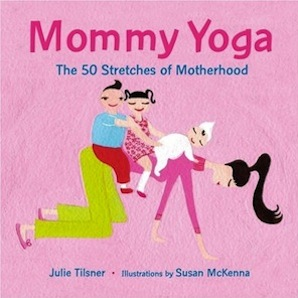 Mommy Yoga: The 50 Stretches of Motherhood