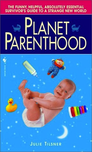 Planet Parenthood: The Funny, Helpful, Absolutely Essential Survivor's Guide to a Strange New World